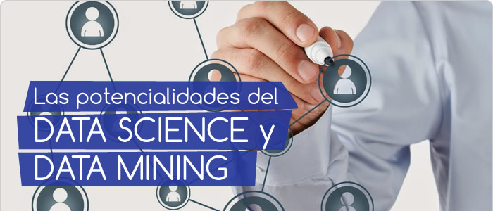 Las potencialidades del Data Science y Data Mining